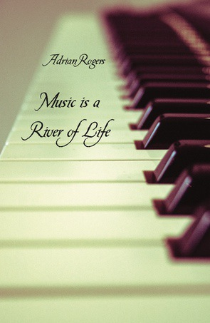 Music is a River of Life by Adrian Rogers