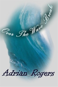 Over the Wave Break by Adrian Rogers